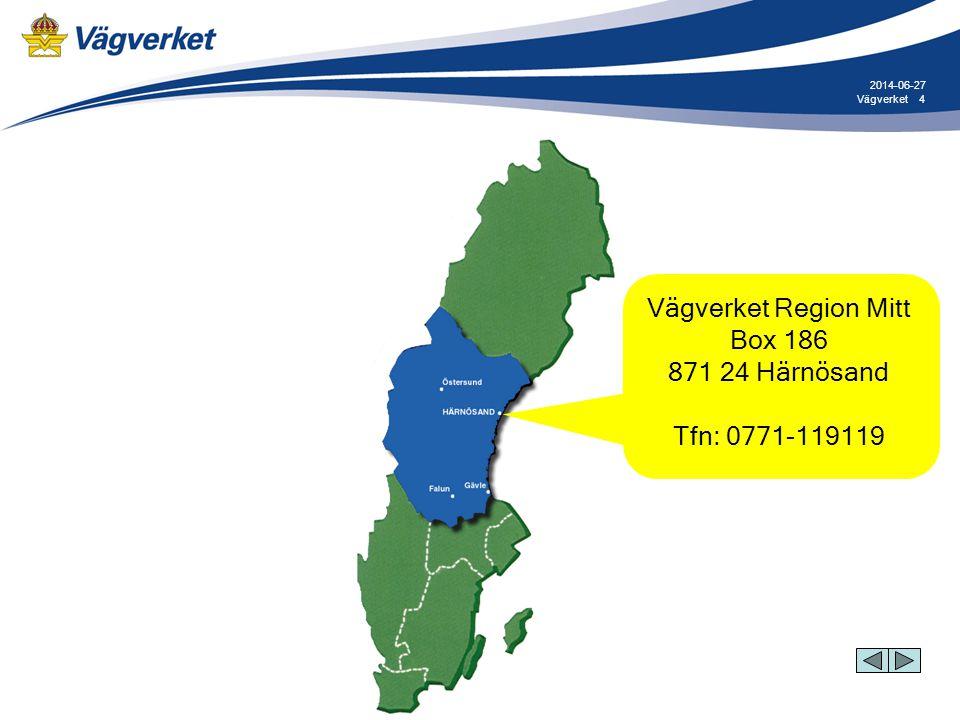 4Vägverket 2014-06-27 Vägverket Region Mitt Box 186 871 24 Härnösand Tfn: 0771-119119