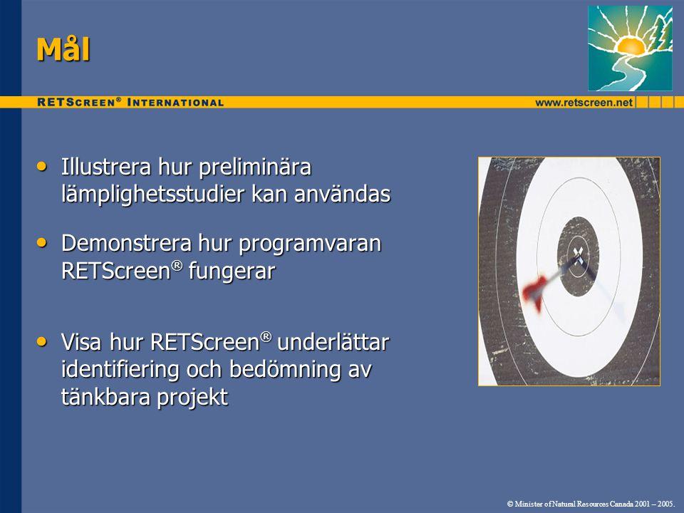 Mål • Illustrera hur preliminära lämplighetsstudier kan användas • Demonstrera hur programvaran RETScreen ® fungerar • Visa hur RETScreen ® underlätta