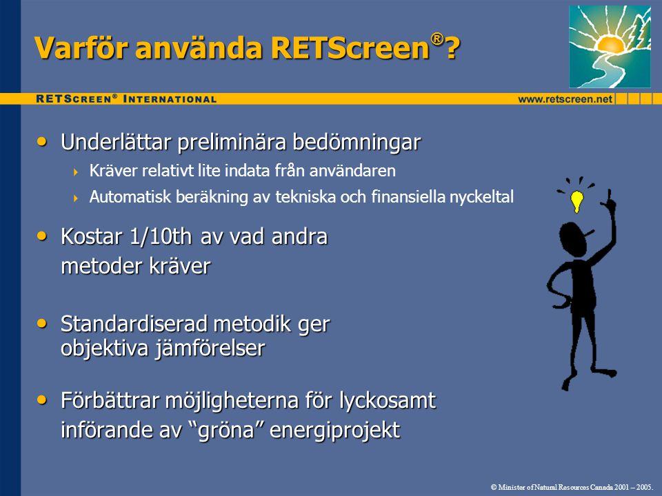 Varför använda RETScreen ® ? • Underlättar preliminära bedömningar  Kräver relativt lite indata från användaren  Automatisk beräkning av tekniska oc