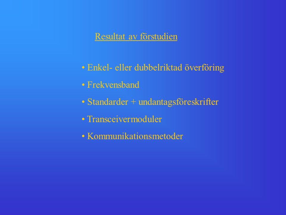 Resultat av förstudien • Enkel- eller dubbelriktad överföring • Frekvensband • Standarder + undantagsföreskrifter • Transceivermoduler • Kommunikation