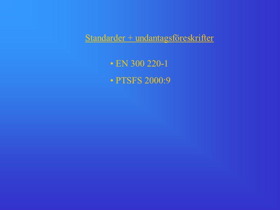 Standarder + undantagsföreskrifter • EN 300 220-1 • PTSFS 2000:9