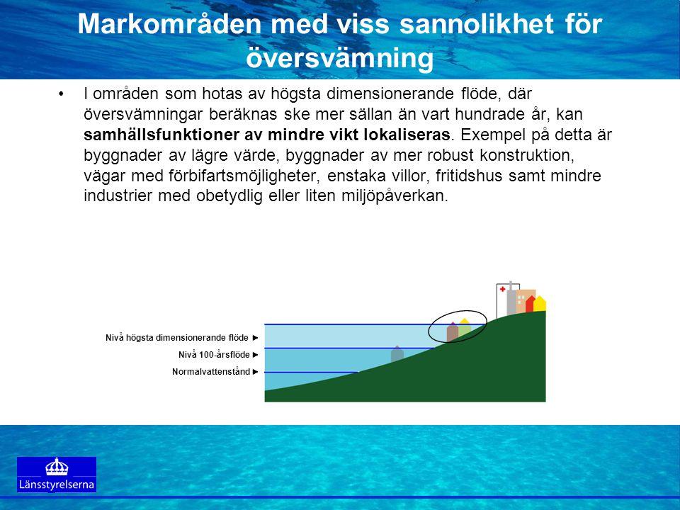 Markområden med viss sannolikhet för översvämning •I områden som hotas av högsta dimensionerande flöde, där översvämningar beräknas ske mer sällan än