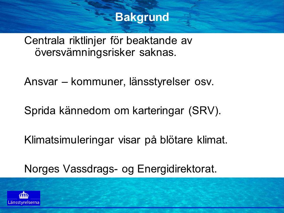 Bakgrund Centrala riktlinjer för beaktande av översvämningsrisker saknas. Ansvar – kommuner, länsstyrelser osv. Sprida kännedom om karteringar (SRV).