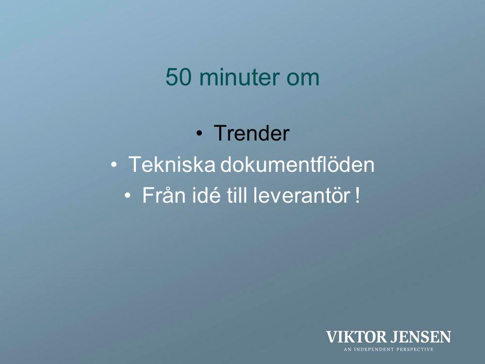 50 minuter om •Trender •Tekniska dokumentflöden •Från idé till leverantör !