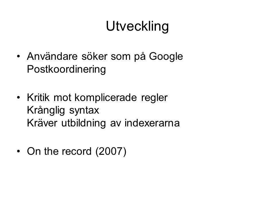 Utveckling •Användare söker som på Google Postkoordinering •Kritik mot komplicerade regler Krånglig syntax Kräver utbildning av indexerarna •On the record (2007)