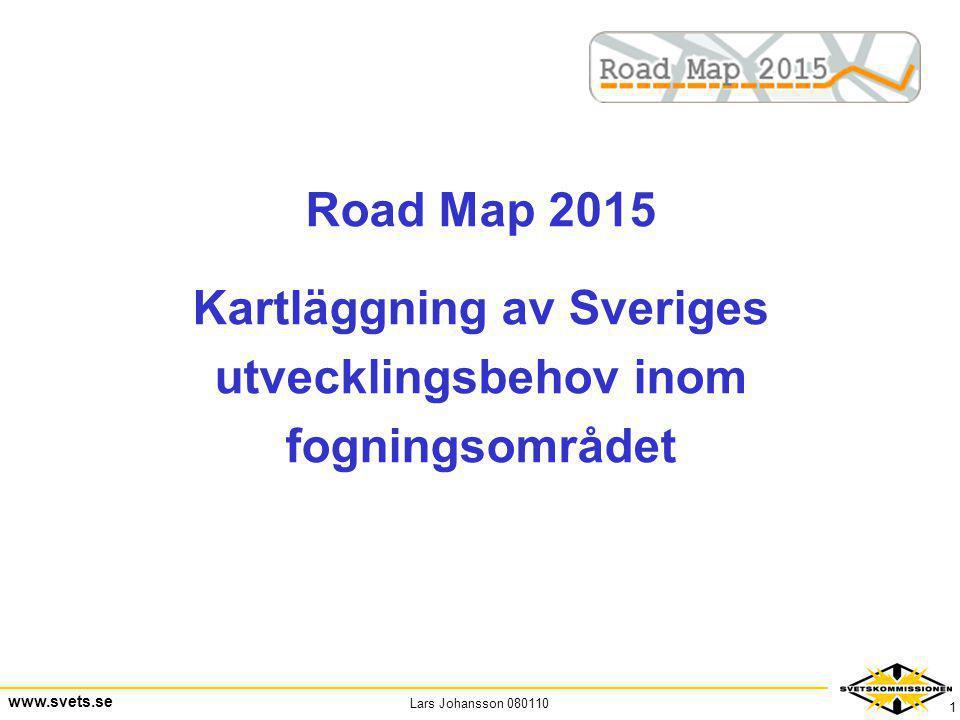 Lars Johansson 080110 www.svets.se 1 Road Map 2015 Kartläggning av Sveriges utvecklingsbehov inom fogningsområdet