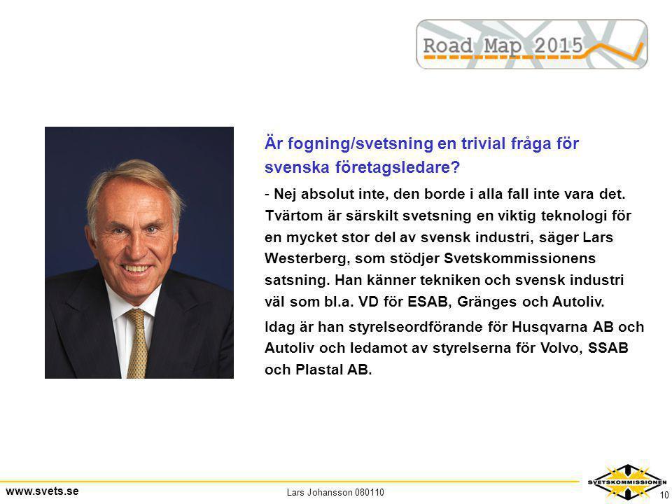 Lars Johansson 080110 www.svets.se 10 Är fogning/svetsning en trivial fråga för svenska företagsledare? - Nej absolut inte, den borde i alla fall inte