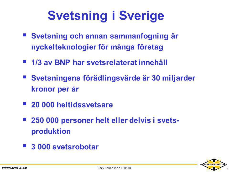 Lars Johansson 080110 www.svets.se 2 Svetsning i Sverige  Svetsning och annan sammanfogning är nyckelteknologier för många företag  1/3 av BNP har s