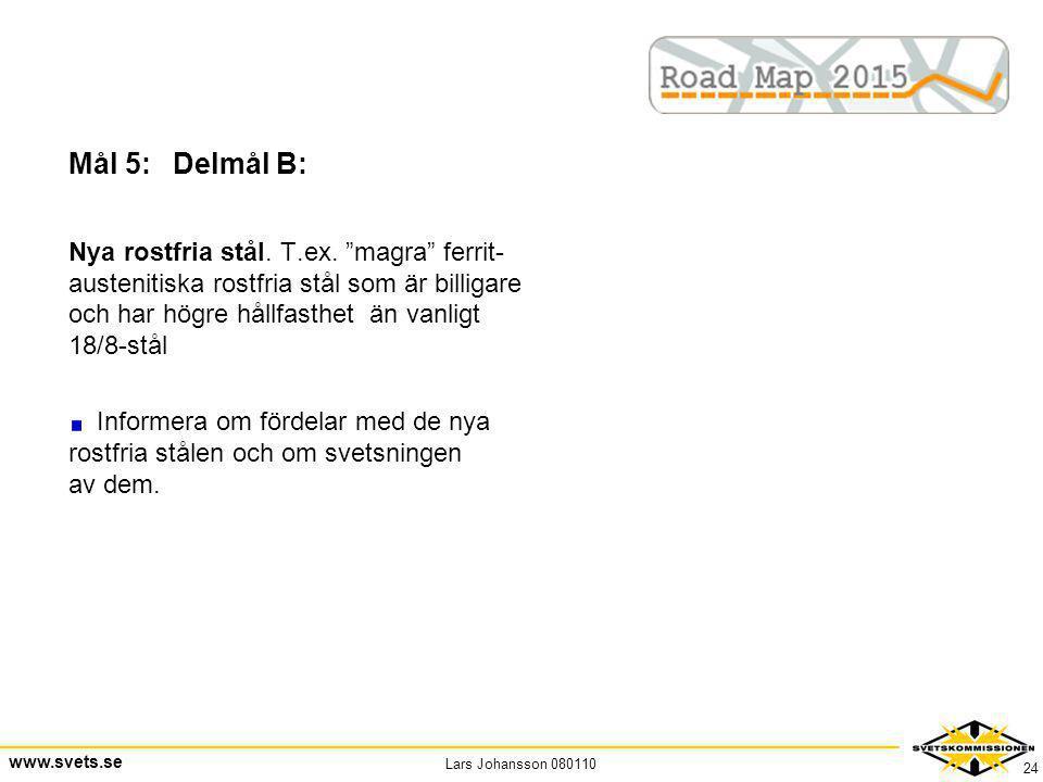 """Lars Johansson 080110 www.svets.se 24 Mål 5:Delmål B: Nya rostfria stål. T.ex. """"magra"""" ferrit- austenitiska rostfria stål som är billigare och har hög"""