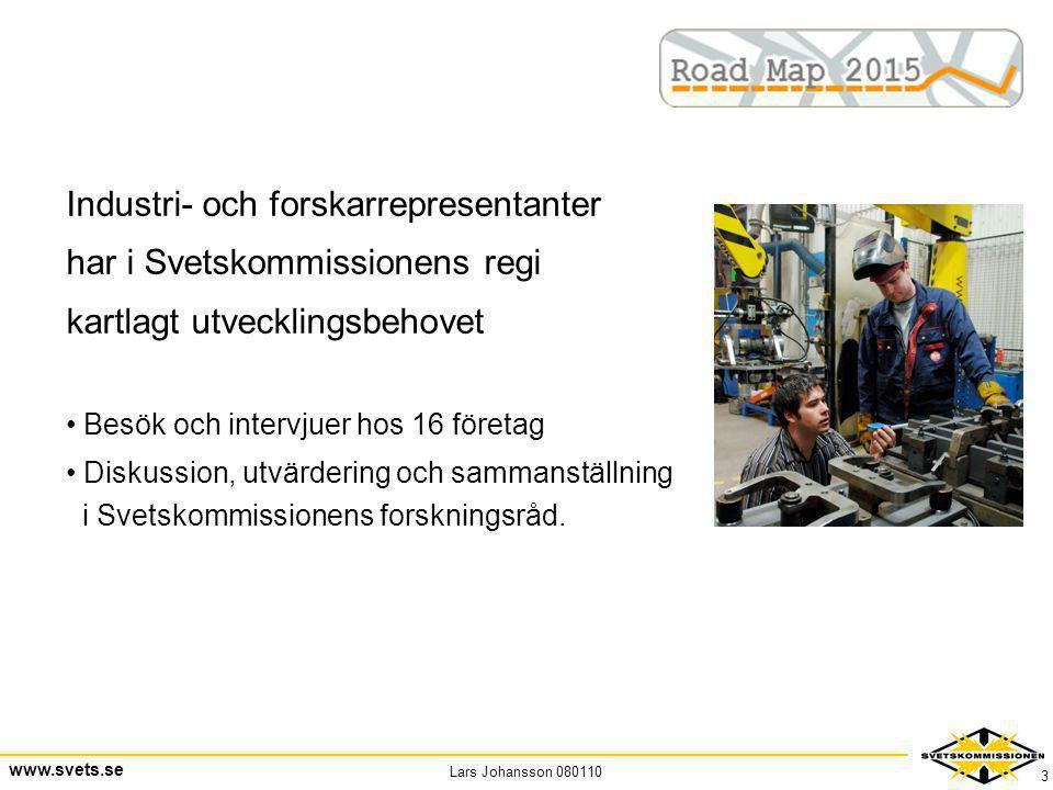 Lars Johansson 080110 www.svets.se 3 Industri- och forskarrepresentanter har i Svetskommissionens regi kartlagt utvecklingsbehovet • Besök och intervj