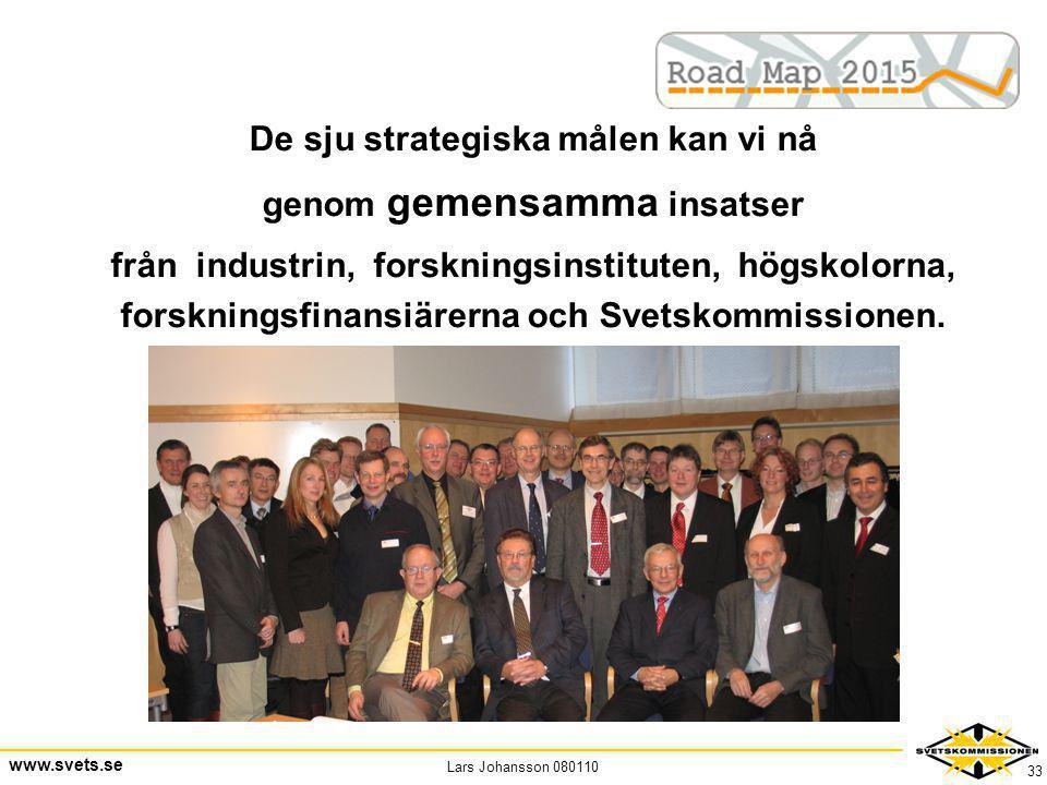 Lars Johansson 080110 www.svets.se 33 De sju strategiska målen kan vi nå genom gemensamma insatser från industrin, forskningsinstituten, högskolorna,