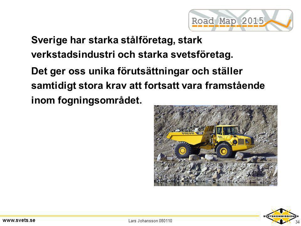 Lars Johansson 080110 www.svets.se 34 Sverige har starka stålföretag, stark verkstadsindustri och starka svetsföretag. Det ger oss unika förutsättning