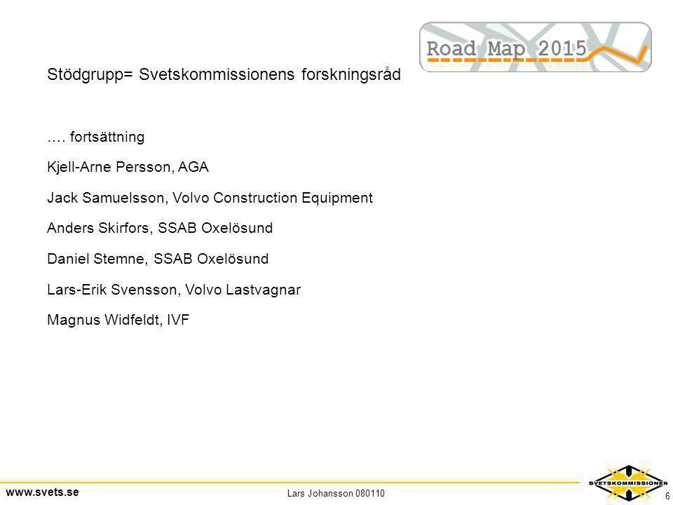 Lars Johansson 080110 www.svets.se 6 Stödgrupp= Svetskommissionens forskningsråd …. fortsättning Kjell-Arne Persson, AGA Jack Samuelsson, Volvo Constr