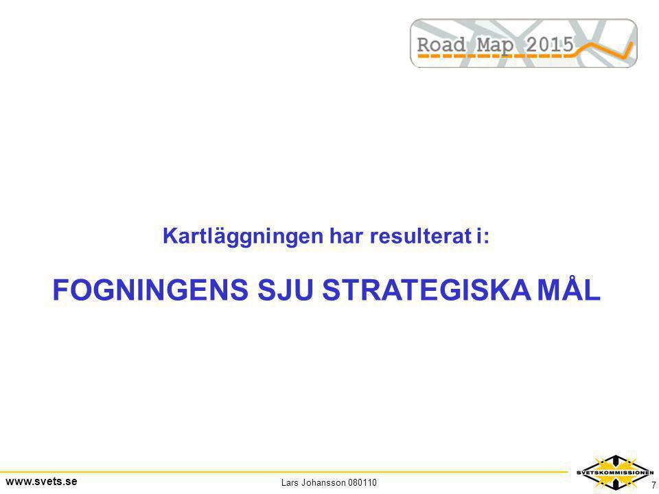 Lars Johansson 080110 www.svets.se 7 Kartläggningen har resulterat i: FOGNINGENS SJU STRATEGISKA MÅL