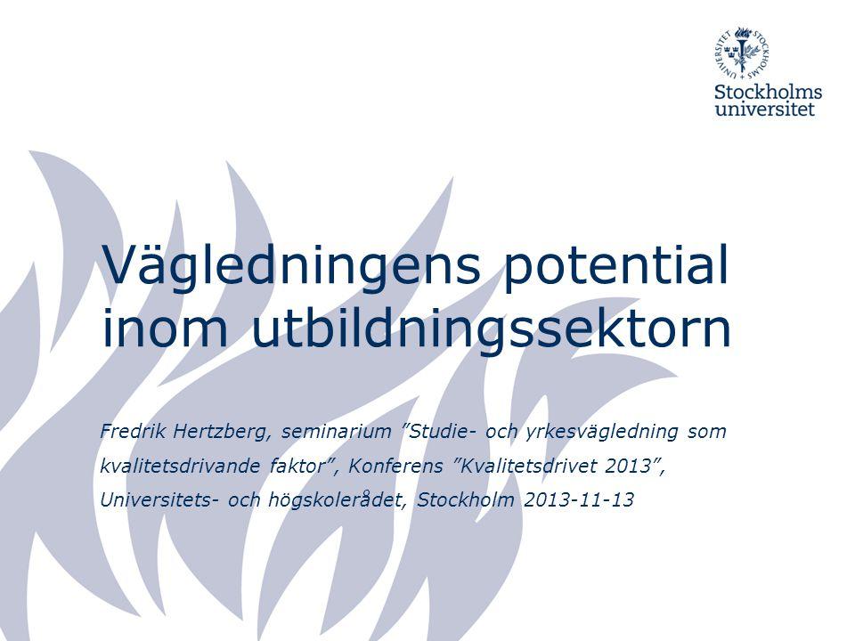 Vägledningens potential inom utbildningssektorn Fredrik Hertzberg, seminarium Studie- och yrkesvägledning som kvalitetsdrivande faktor , Konferens Kvalitetsdrivet 2013 , Universitets- och högskolerådet, Stockholm 2013-11-13