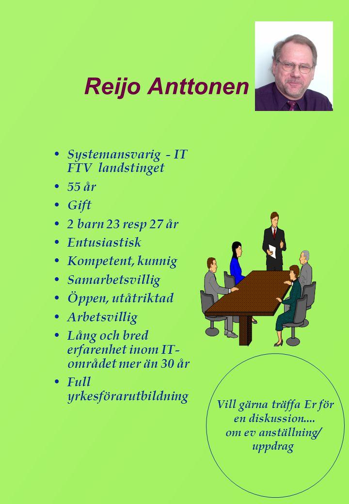 Reijo Anttonen • Systemansvarig - IT FTV landstinget • 55 år • Gift • 2 barn 23 resp 27 år • Entusiastisk • Kompetent, kunnig • Samarbetsvillig • Öppe