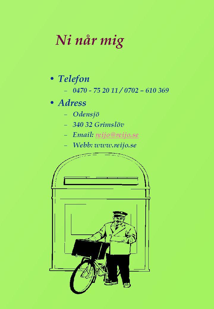 Ni når mig • Telefon – 0470 - 75 20 11 / 0702 – 610 369 • Adress – Odensjö – 340 32 Grimslöv – Email: reijo@reijo.sereijo@reijo.se – Webb: www.reijo.s