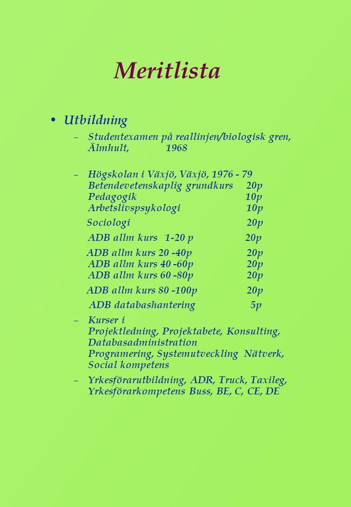 Meritlista • Utbildning – Studentexamen på reallinjen/biologisk gren, Älmhult,1968 – Högskolan i Växjö, Växjö, 1976 - 79 Betendevetenskaplig grundkurs
