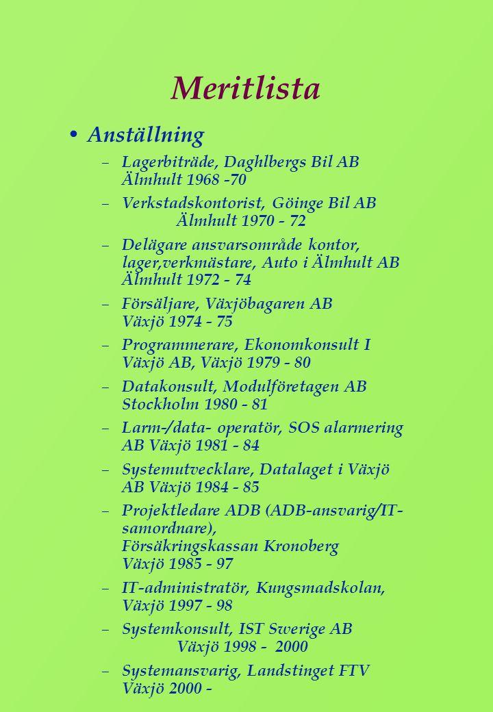 Meritlista • Anställning – Lagerbiträde, Daghlbergs Bil AB Älmhult 1968 -70 – Verkstadskontorist, Göinge Bil AB Älmhult 1970 - 72 – Delägare ansvarsom