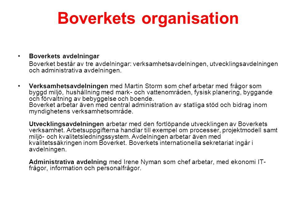 Boverkets organisation •Boverkets avdelningar Boverket består av tre avdelningar: verksamhetsavdelningen, utvecklingsavdelningen och administrativa avdelningen.
