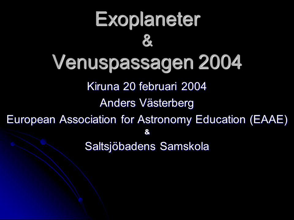 Exoplaneter & Venuspassagen 2004 Kiruna 20 februari 2004 Anders Västerberg European Association for Astronomy Education (EAAE) & Saltsjöbadens Samskol