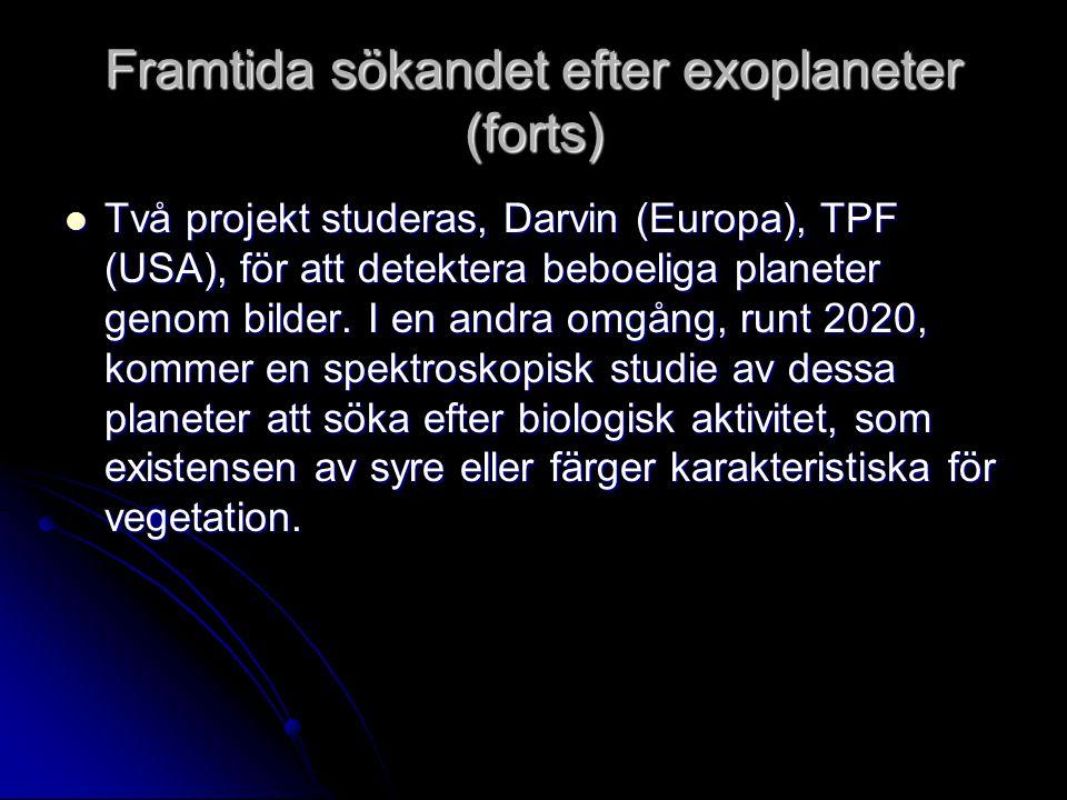 Framtida sökandet efter exoplaneter (forts)  Två projekt studeras, Darvin (Europa), TPF (USA), för att detektera beboeliga planeter genom bilder. I e