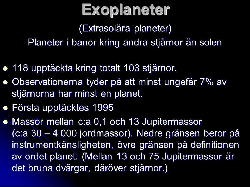 Exoplaneter (forts)  Medelavstånd: 0,02 - 5 AE  De flesta har ganska excentriska banor.