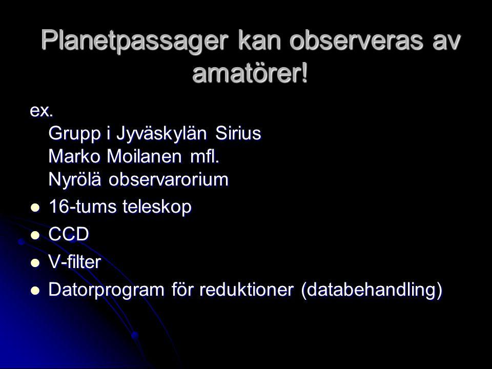 Planetpassager kan observeras av amatörer! ex. Grupp i Jyväskylän Sirius Marko Moilanen mfl. Nyrölä observarorium  16-tums teleskop  CCD  V-filter