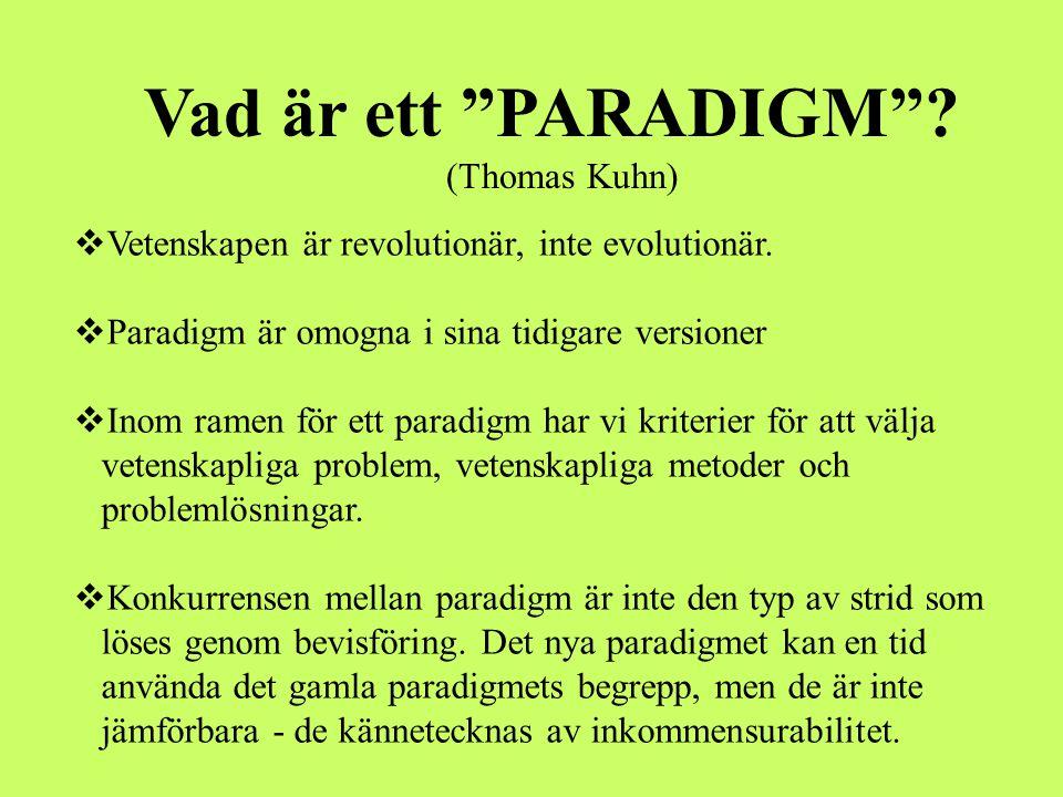 """Vad är ett """"PARADIGM""""? (Thomas Kuhn)  Vetenskapen är revolutionär, inte evolutionär.  Paradigm är omogna i sina tidigare versioner  Inom ramen för"""