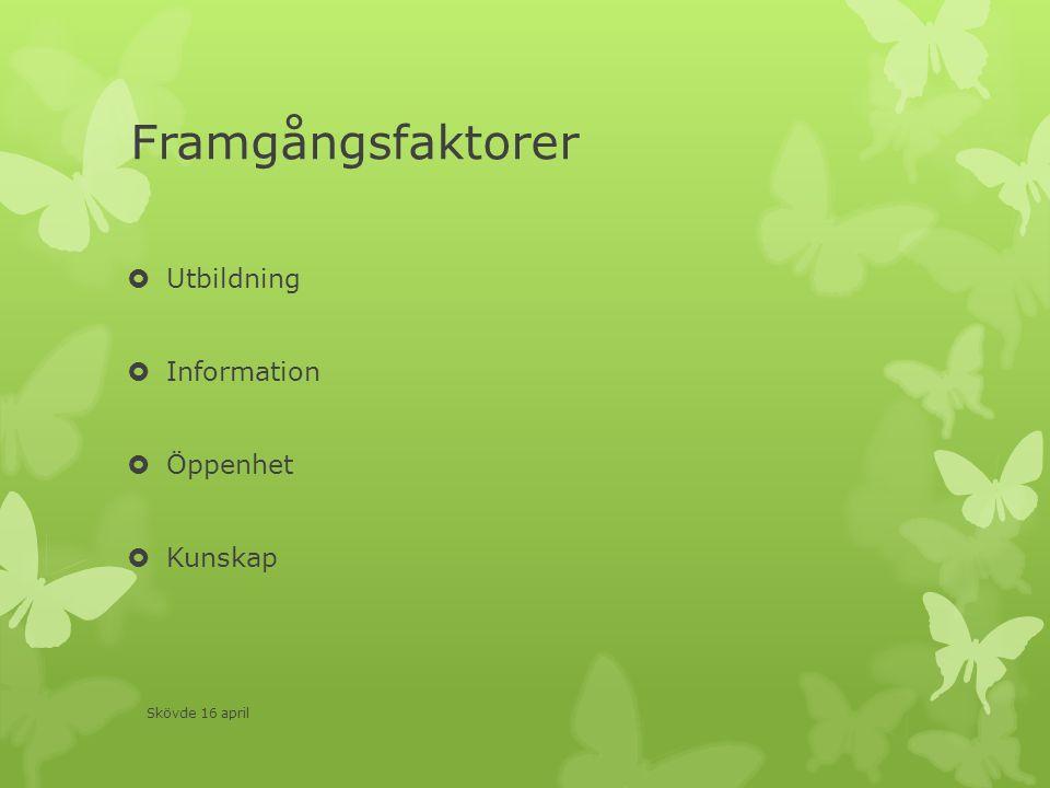 Framgångsfaktorer  Utbildning  Information  Öppenhet  Kunskap Skövde 16 april
