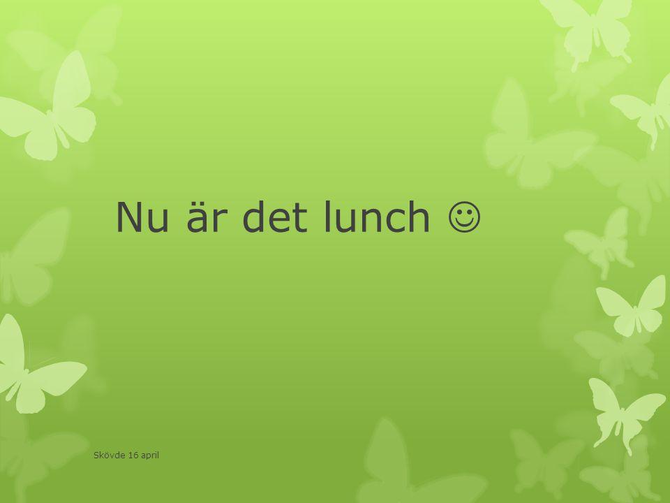 Nu är det lunch  Skövde 16 april