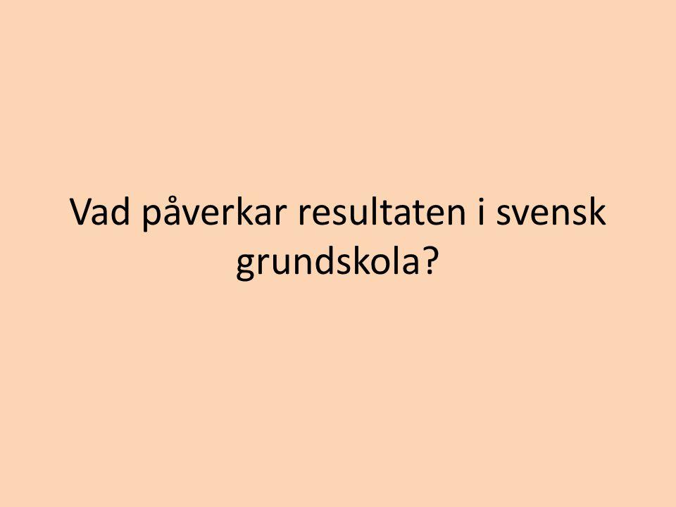 Vad påverkar resultaten i svensk grundskola?