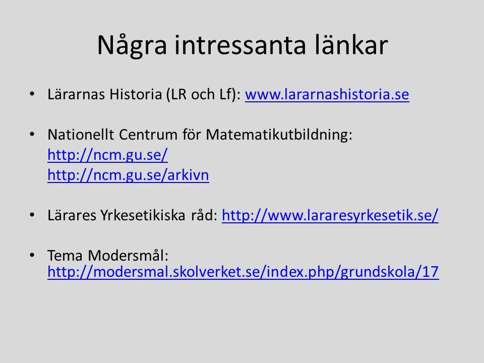 Några intressanta länkar • Lärarnas Historia (LR och Lf): www.lararnashistoria.sewww.lararnashistoria.se • Nationellt Centrum för Matematikutbildning: http://ncm.gu.se/ http://ncm.gu.se/arkivn • Lärares Yrkesetikiska råd: http://www.lararesyrkesetik.se/http://www.lararesyrkesetik.se/ • Tema Modersmål: http://modersmal.skolverket.se/index.php/grundskola/17 http://modersmal.skolverket.se/index.php/grundskola/17