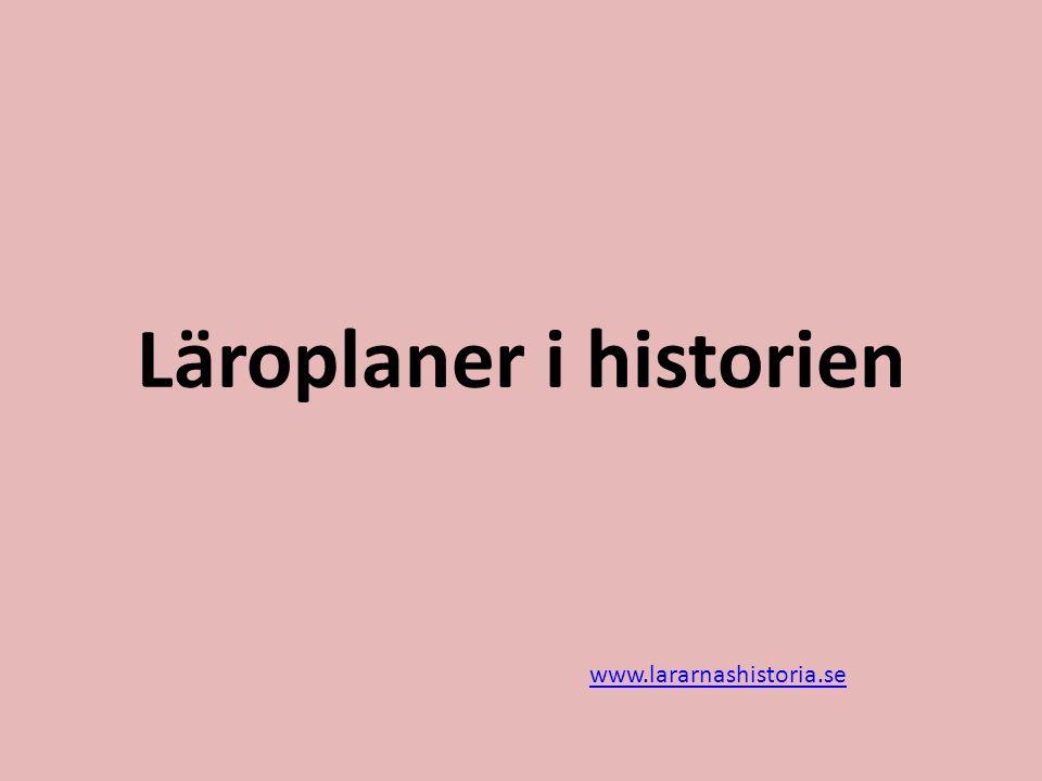 Läroplaner i historien www.lararnashistoria.se
