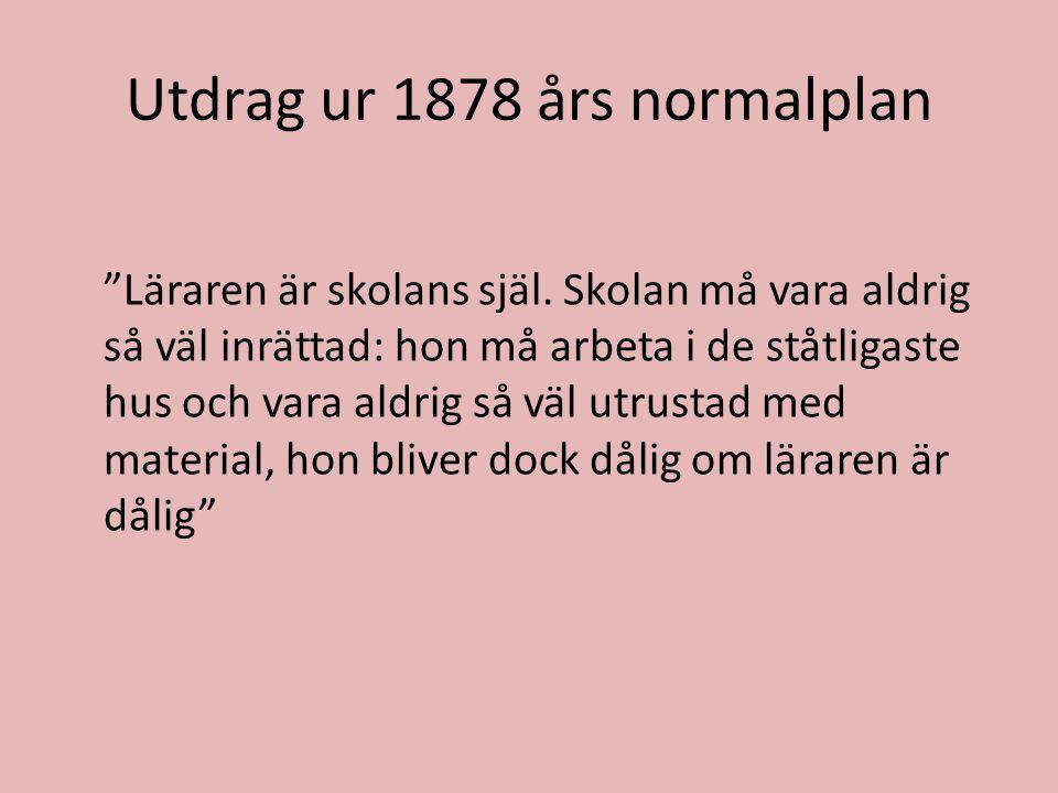 """Utdrag ur 1878 års normalplan """"Läraren är skolans själ. Skolan må vara aldrig så väl inrättad: hon må arbeta i de ståtligaste hus och vara aldrig så v"""