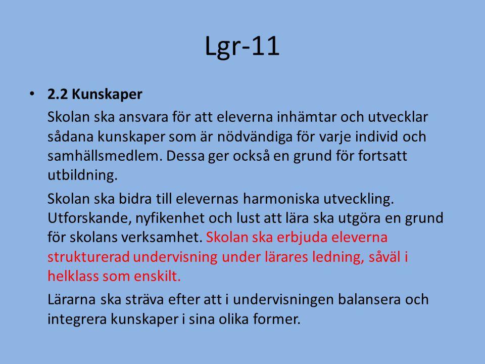 Lgr-11 • 2.2 Kunskaper Skolan ska ansvara för att eleverna inhämtar och utvecklar sådana kunskaper som är nödvändiga för varje individ och samhällsmed