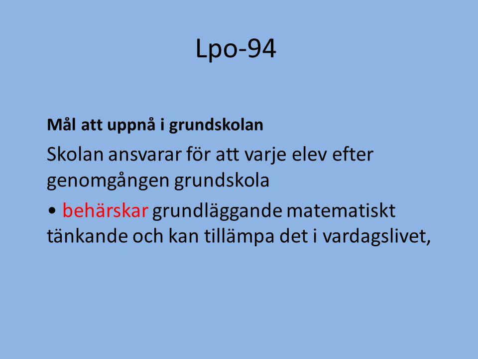 Lpo-94 Mål att uppnå i grundskolan Skolan ansvarar för att varje elev efter genomgången grundskola • behärskar grundläggande matematiskt tänkande och kan tillämpa det i vardagslivet,