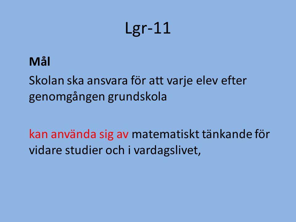 Lgr-11 Mål Skolan ska ansvara för att varje elev efter genomgången grundskola kan använda sig av matematiskt tänkande för vidare studier och i vardagslivet,