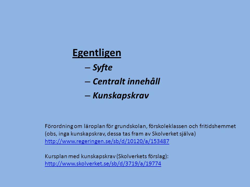 Egentligen – Syfte – Centralt innehåll – Kunskapskrav Förordning om läroplan för grundskolan, förskoleklassen och fritidshemmet (obs, inga kunskapskra