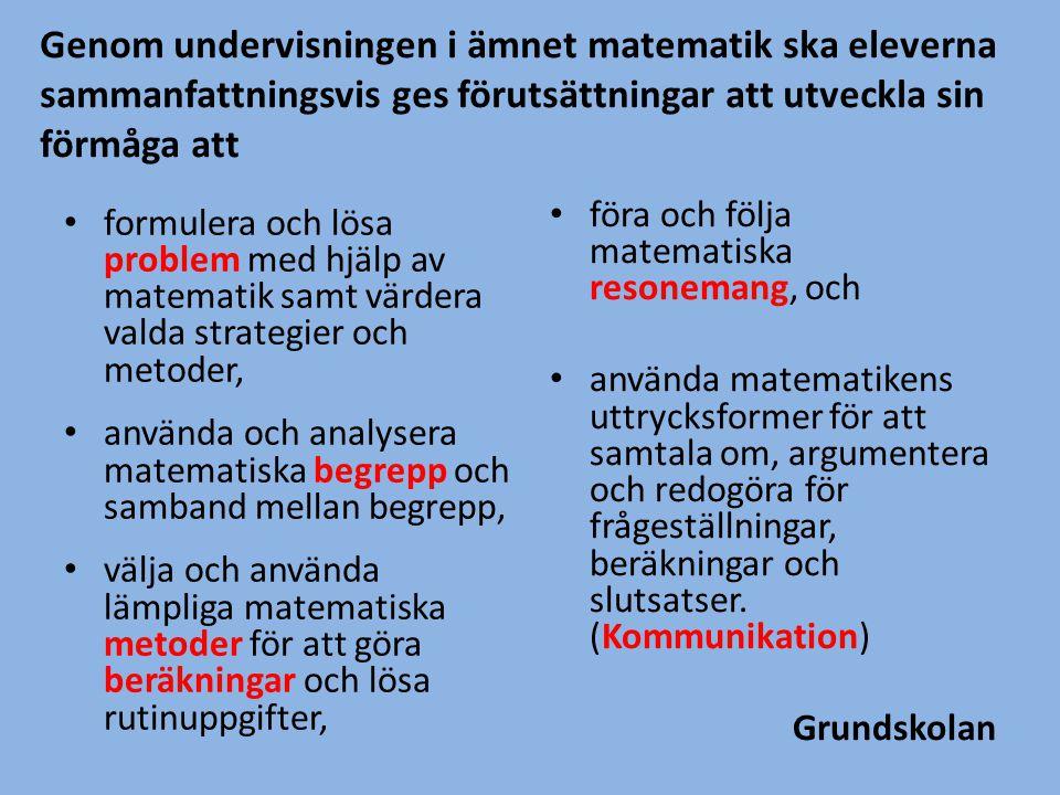 • formulera och lösa problem med hjälp av matematik samt värdera valda strategier och metoder, • använda och analysera matematiska begrepp och samband