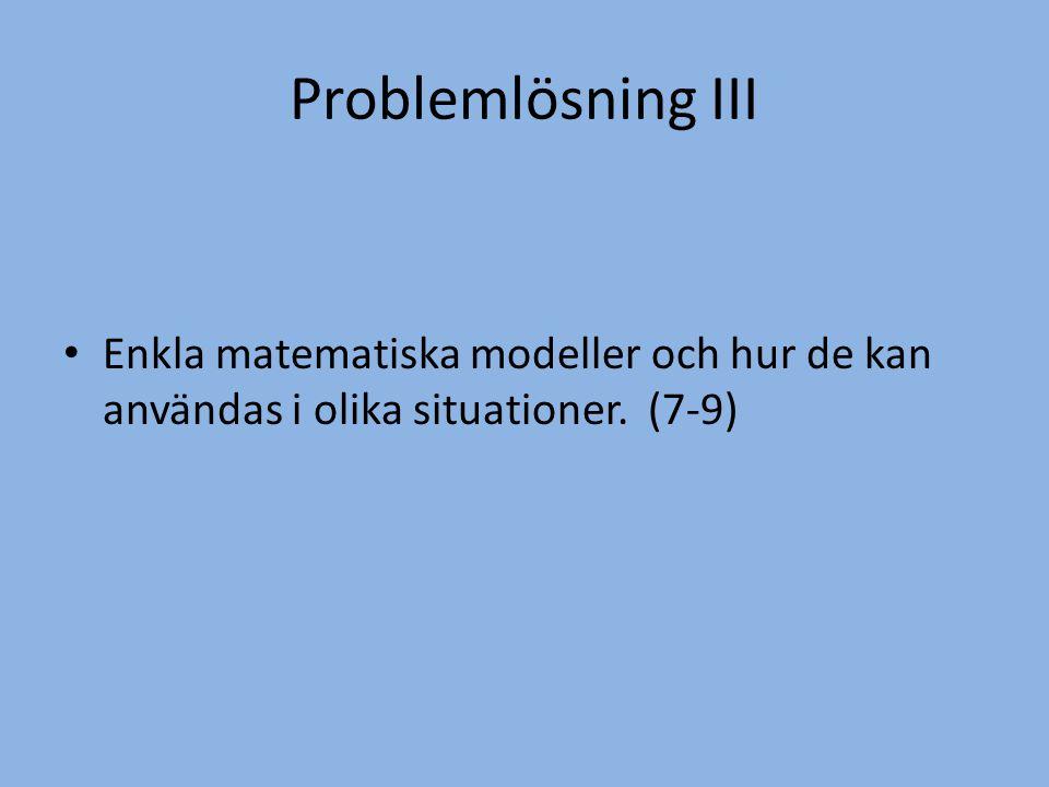 Problemlösning III • Enkla matematiska modeller och hur de kan användas i olika situationer. (7-9)