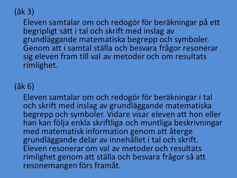 (åk 3) Eleven samtalar om och redogör för beräkningar på ett begripligt sätt i tal och skrift med inslag av grundläggande matematiska begrepp och symboler.