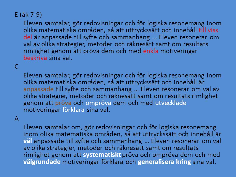 E (åk 7-9) Eleven samtalar, gör redovisningar och för logiska resonemang inom olika matematiska områden, så att uttryckssätt och innehåll till viss de