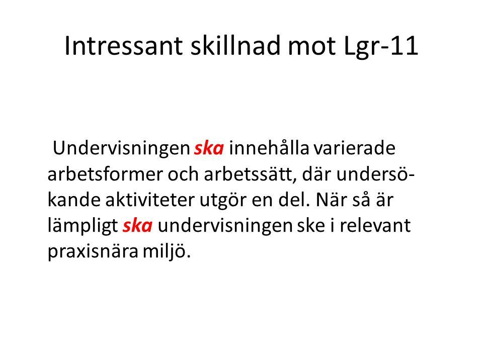 Intressant skillnad mot Lgr-11 Undervisningen ska innehålla varierade arbetsformer och arbetssätt, där undersö- kande aktiviteter utgör en del.