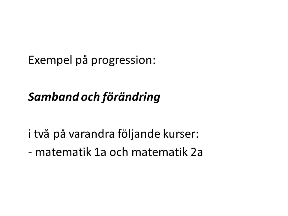 Exempel på progression: Samband och förändring i två på varandra följande kurser: - matematik 1a och matematik 2a