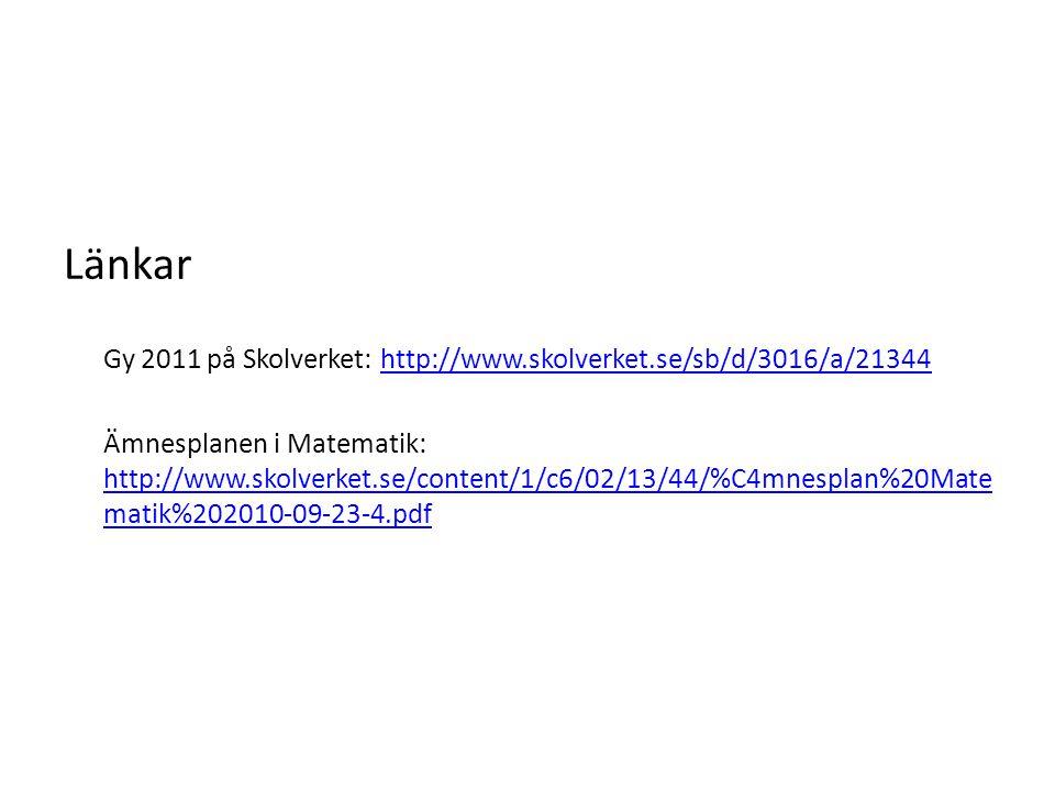 Länkar Gy 2011 på Skolverket: http://www.skolverket.se/sb/d/3016/a/21344http://www.skolverket.se/sb/d/3016/a/21344 Ämnesplanen i Matematik: http://www.skolverket.se/content/1/c6/02/13/44/%C4mnesplan%20Mate matik%202010-09-23-4.pdf http://www.skolverket.se/content/1/c6/02/13/44/%C4mnesplan%20Mate matik%202010-09-23-4.pdf