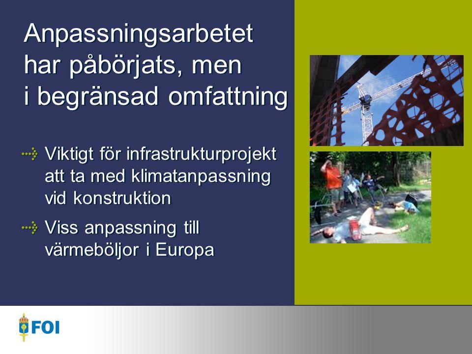 Anpassningsarbetet har påbörjats, men i begränsad omfattning Viktigt för infrastrukturprojekt att ta med klimatanpassning vid konstruktion Viss anpassning till värmeböljor i Europa Viktigt för infrastrukturprojekt att ta med klimatanpassning vid konstruktion Viss anpassning till värmeböljor i Europa
