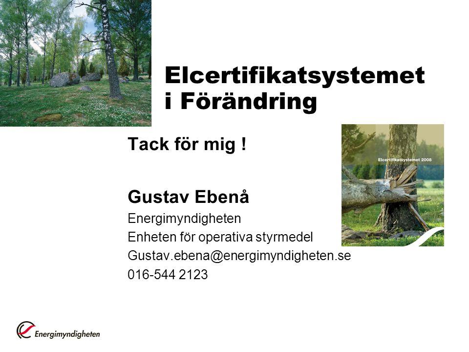 Elcertifikatsystemet i Förändring Tack för mig ! Gustav Ebenå Energimyndigheten Enheten för operativa styrmedel Gustav.ebena@energimyndigheten.se 016-