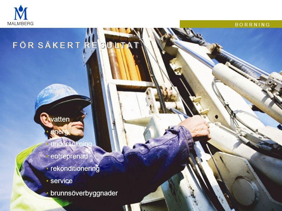 B O R R N I N G F Ö R S Ä K E R T R E S U L T A T • vatten • energi • undersökning • entreprenad • rekonditionering • service • brunnsöverbyggnader