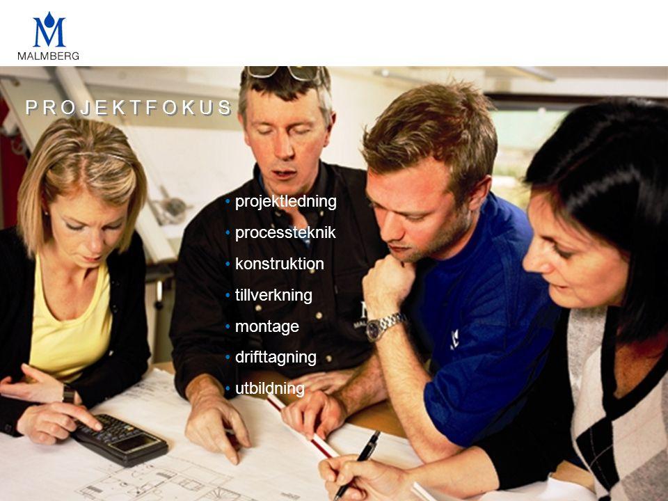 P R O J E K T F O K U S • projektledning • processteknik • konstruktion • tillverkning • montage • drifttagning • utbildning